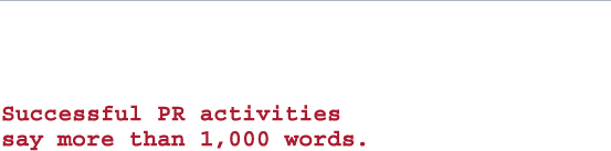 Successful PR activities say more than 1,000 words.